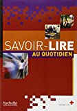 Odile Benoit-Abdelkader, Anne Thibaut - Savoir-lire au quotidien : Apprentissage de la lecture et de l'criture en franais