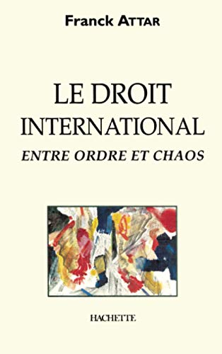 Le droit international entre ordre et chaos par Frank Attar