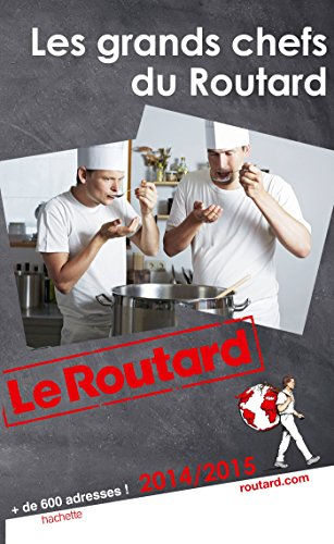 Guide du Routard Les grands chefs du Routard 2014/2015