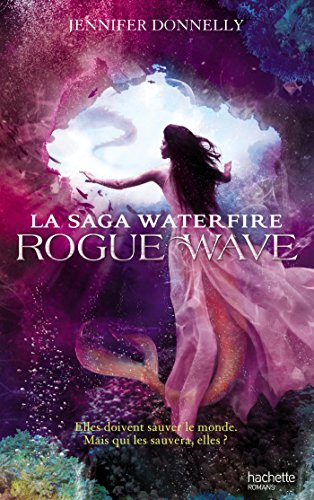 La Saga Waterfire - Tome 2 - Rogue Wave