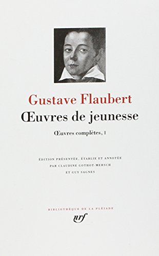 Gustave Flaubert, Oeuvres complètes tome 1 : Oeuvres de jeunesse