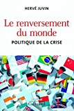 Herv Juvin - Le renversement du monde : Politique de la crise