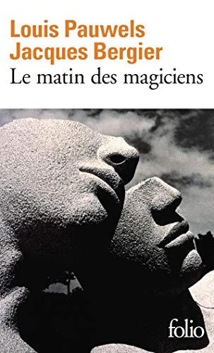 Le matin des magiciens: Introduction au réalisme fantastique par Jacques Bergier, Louis Pauwels