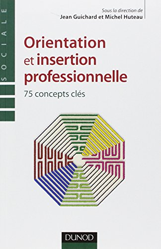 Orientation et insertion professionnelle - 75 concepts clés
