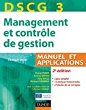 DSCG 3 - Management et contr�le de gestion - 2e �dition - Manuel et applications, Corrig�s inclus