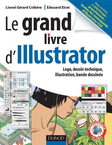 Le grand livre d'Illustrator - Logos, dessin technique, illustrations, Bande dessinée par Lionel Gérard Colbère