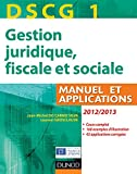 DSCG 1 - Gestion juridique fiscale et sociale - Manuel et applications - Dunod 2012/2013