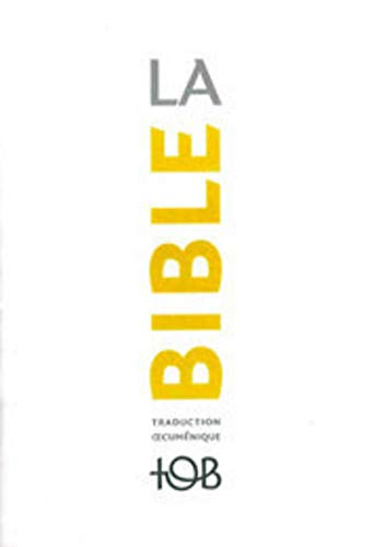 La Bible TOB : Traduction oecuménique avec introductions, notes essentielles, glossaire