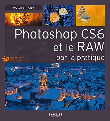 Photoshop CS6 et le RAW par la pratique. (Avec Dvd-rom) par Volker Gilbert