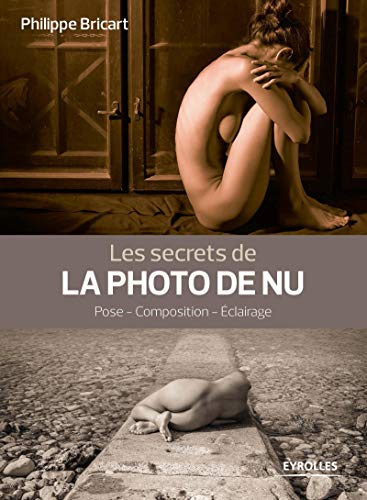 Les secrets de la photo de nu: Pose - Composition - Eclairage.