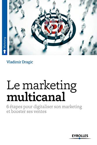 Le marketing multicanal : 6 étapes pour digitaliser son marketing et booster ses ventes
