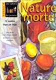 Nature morte : 12 mod�les �tape par �tape