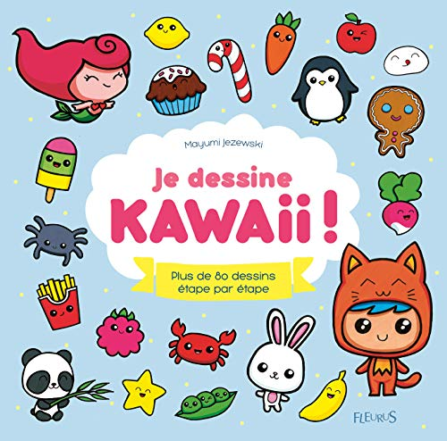 Je dessine Kawaii ! : Plus de 80 dessins étape par étape par