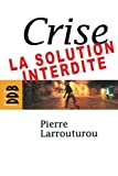Pierre Larrouturou - Crise : la solution interdite
