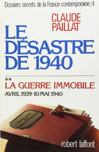 Dossiers secrets de la France contemporaine, tome 4-2 : Le désastre de 1940, la guerre immobile, avril 1939-10 mai 1940