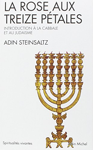 La Rose aux treize pétales : Introduction à la Cabbale et au Judaïsme par Adin Steinsaltz