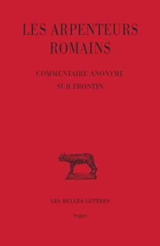 Les Arpenteurs romains. Tome III : Commentaire anonyme sur Frontin