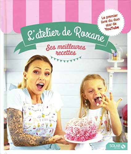 L'atelier de Roxane, les meilleures recettes