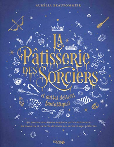 La pâtisserie des sorciers et autres desserts fantastiques