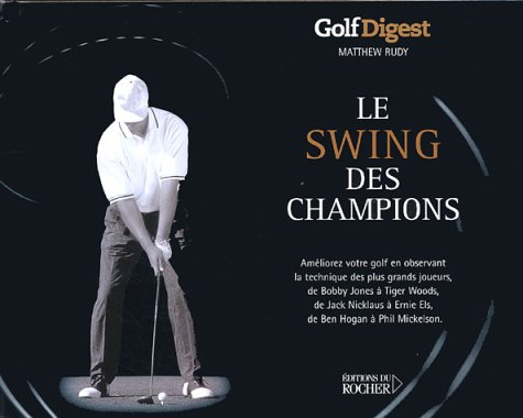 Le swing des champions : Golf Digest