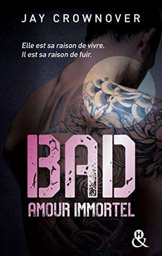 Bad - T4 Amour immortel: Des bad boys, des vrais, pour une romance New Adult intense !
