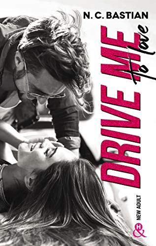 Drive Me To Love: Par l'auteur New-Adult de la série à succès Be Mine