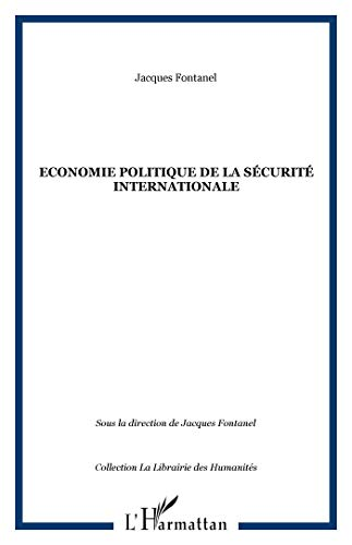 Economie politique de la sécurite internationale par Jacques Fontanel