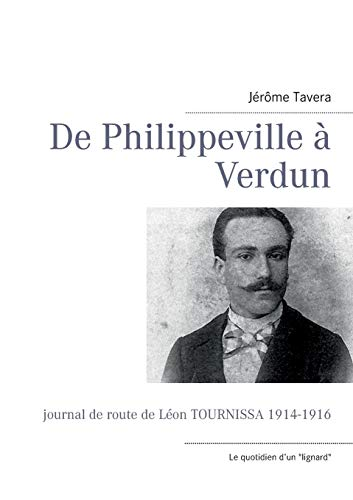 De Philippeville à Verdun : Journal de route de Léon Tournissa 1914-1916
