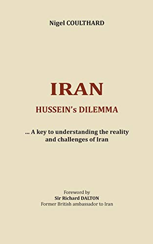 Iran, hussein's dilemma : A key to understanding the reality and challenges of Iran