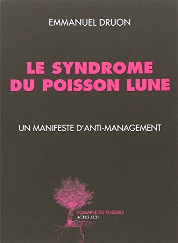 Le syndrome du poisson lune. Un manifeste d'anti-management par Emmanuel Druon