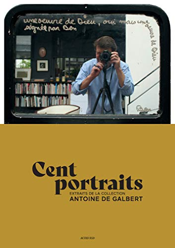 Cent portraits : Extraits de la collection Antoine de Galbert