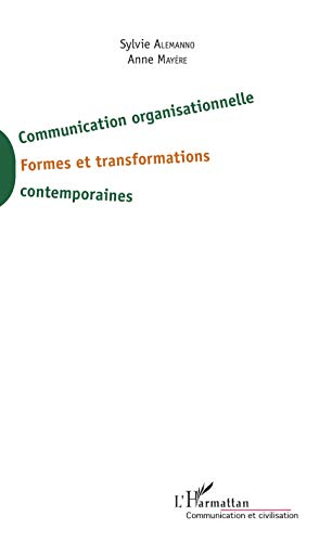 Communication organisationnelle: Formes et transformations contemporaines