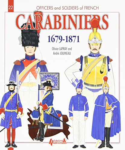 Officers and soldiers of french carabiniers (1679-1871) par Andre Jouineau, Major Olivier Lapray