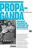 Edward Bernays (Auteur), Normand Baillargeon (Prf - Propaganda : Comment manipuler l'opinion en dmocratie