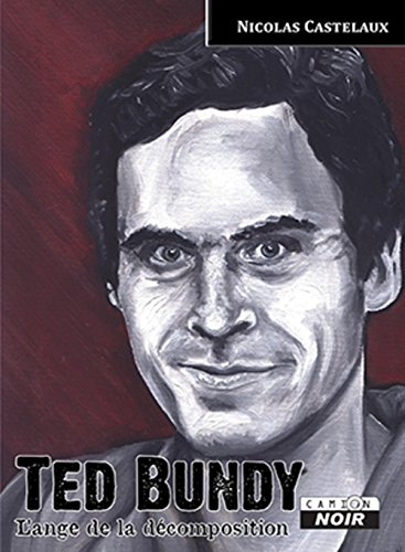 TED BUNDY L'Ange de la décomposition