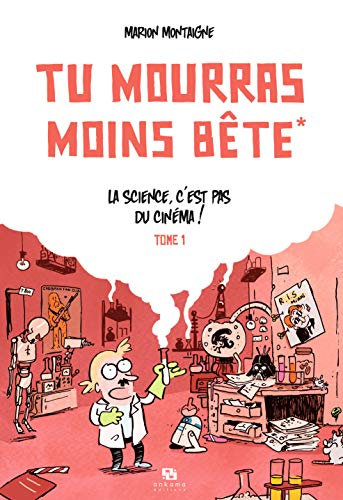 Tu mourras moins bête, Tome 1 : La science, c'est pas du cinéma !