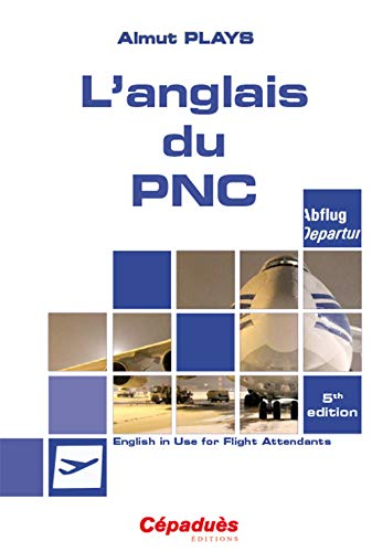 L'anglais du PNC : English in use for flight attendants - 5e éd.