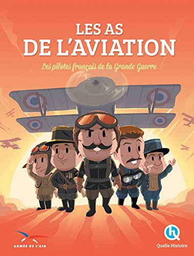 Les As de l'Aviation: Les pilotes français de la Grande Guerre