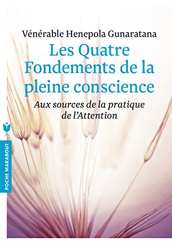 Les quatre fondements de la pleine conscience: Aux sources de la pratique de l'Attention
