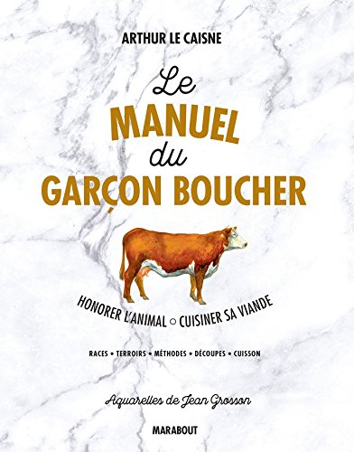 Le manuel du garçon boucher: Savoir cuisiner la viande