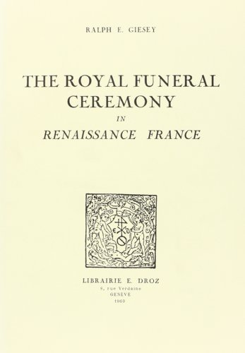 The Royal Funeral Ceremony in Renaissance France