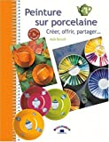 Peinture sur porcelaine : Crer, offrir, partager...(de Aude Bernard)