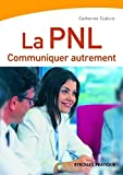 La PNL: Communiquer autrement Catherine Cudicio