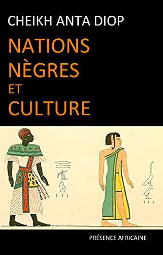 Nations nègres et culture: De l'antiquité nègre égyptienne aux problèmes culturels de l'Afrique Noire d'aujourd'hui