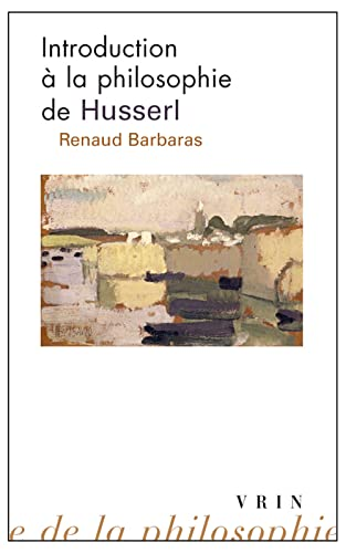 Introduction à la philosophie de Husserl par Renaud Barbaras