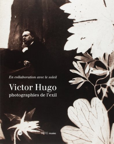 Victor Hugo : Photographies de l'exil