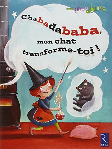 Chabadababa, mon chat transforme-toi ! : Grande section