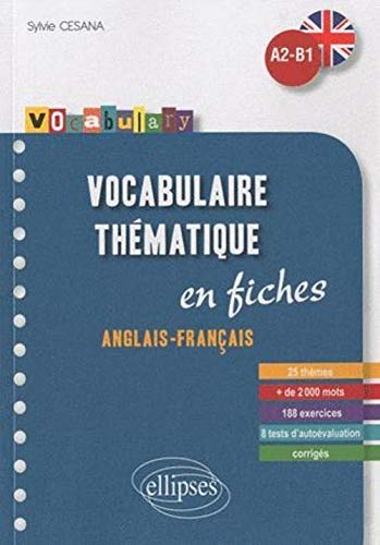 Vocabulary Vocabulaire Anglais Fiches Thematiques avec Exercices Corriges A2-B1 par Sylvie Cesana