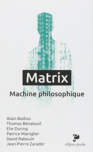 Matrix : machine philosophique par Elie During, Alain Badiou, Thomas Bénatouil, Patrice Maniglier, David Rabouin, Jean-Pierre Zarader