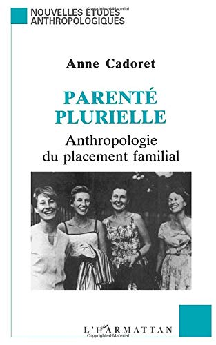 Parenté plurielle: Anthropologie du placement familial par Anne Cadoret